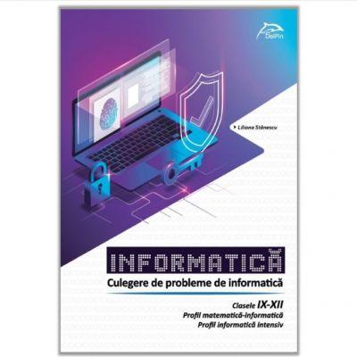 INFORMATICA - Culegere de probleme - Clasele IX-XII - Profil matematică-informatica - Profil informatica intesiv