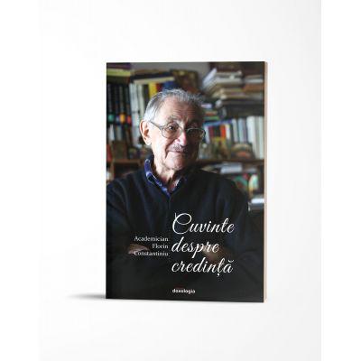 Cuvinte despre credinta - Acad. Florin Constantiniu