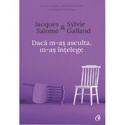 Daca m-as asculta, m-as intelege. Editia a IV-a - Jacques Salome