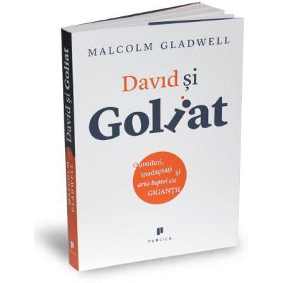 David si Goliat. Outsideri, inadaptati si arta luptei cu gigantii - Malcolm Gladwell