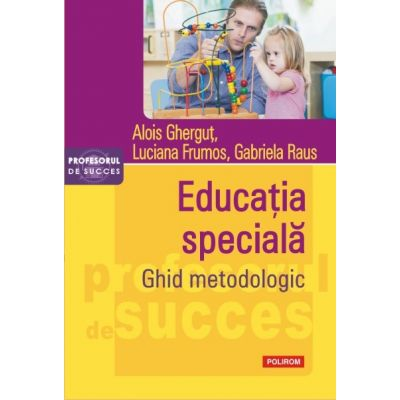 Educatia speciala. Ghid metodologic - Alois Ghergut, Luciana Frumos, Gabriela Raus