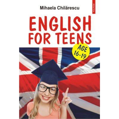 English for Teens. Age 16-19 - Mihaela Chilarescu