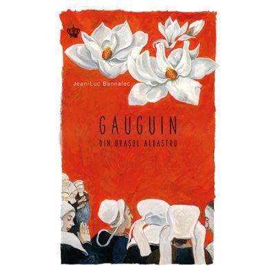 Gauguin din orasul albastru. Colectia cadril - Jean-Luc Bannalec