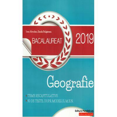 Geografie Bacalaureat 2019 - Teme recapitulative si 30 de teste, dupa modelul M. E. N - Ed. Paralela 45