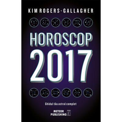 Horoscop 2017. Ghidul tau astral complet - Kim Rogers-Gallagher