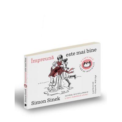 Impreuna este mai bine. O carte mica, plina de inspiratie - Simon Sinek, Ethan M. Aldridge