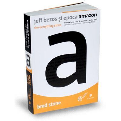 Jeff Bezos si epoca Amazon. The everything store - Brad Stone