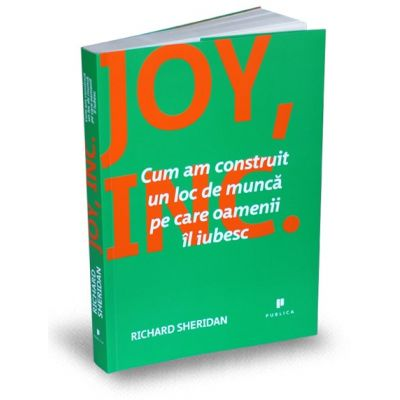 Joy, Inc. Cum am construit un loc de munca pe care oamenii il iubesc - Richard Sheridan