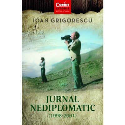 Jurnal nediplomatic 1998-2001 - Ioan Grigorescu