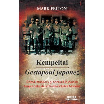 Kempeitai - Gestapoul japonez - Mark Felton
