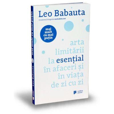 Mai mult cu mai putin. Arta limitarii la esential in afaceri si in viata de zi cu zi - Leo Babauta