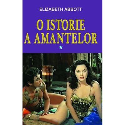O istorie a amantelor, volumul I - Elizabeth Abbott
