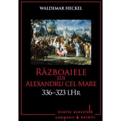 Razboaiele lui Alexandru cel Mare. 336-323 i. Hr. Volumul 3 - Waldemar Heckel