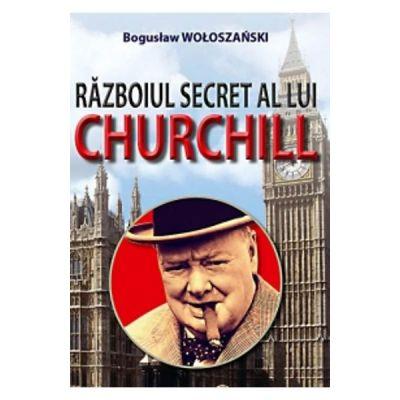 Razboiul secret al lui Churchill - Boguslaw Woloszanski