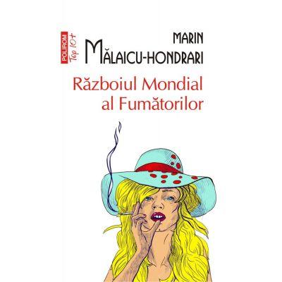Razboiul Mondial al Fumatorilor - Marin Malaicu-Hondrari