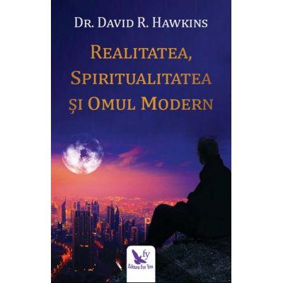 Realitatea, spiritualitatea si omul modern - David R. Hawkins