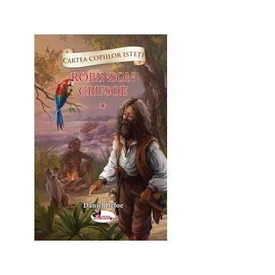 Cartea copiilor isteti - Robinson Crusoe volumul 1 - Daniel Defoe