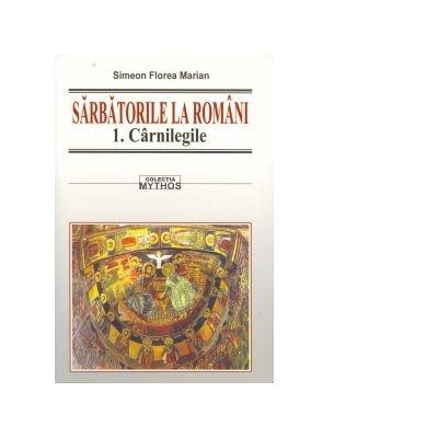 Sarbatorile la romani (3 volume) - Simeon Florea Marian