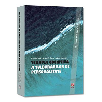 TERAPIA COGNITIVA A TULBURARILOR DE PERSONALITATE - Aaron T. Beck, Denise D. Davis, Arthur Freeman