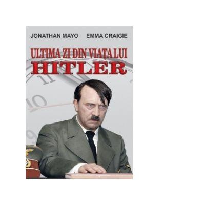 Ultima zi din viata lui Hitler - Jonathan Mayo, Emma Craigie