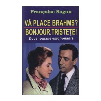 Va place Brahms? Bonjour tristete! - Francoise Sagan