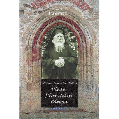 Viata Parintelui Cleopa - Arhim. Ioanichie Balan