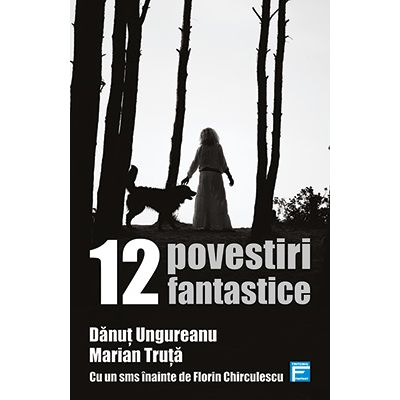 12 Povestiri fantastice - Danut Ungureanu, Marian Truta