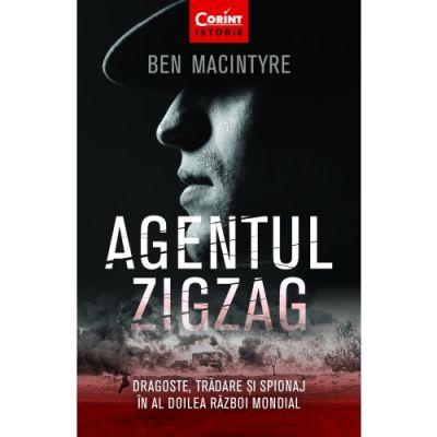 Agentul Zigzag. Dragoste, tradare si spionaj in al Doilea Razboi Mondial - Ben MacIntyre