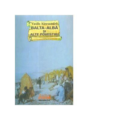 Balta-Alba si alte povestiri - Vasile Alecsandri