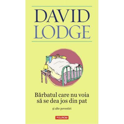 Barbatul care nu voia sa se dea jos din pat si alte povestiri - David Lodge