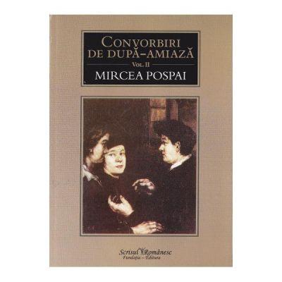 Convorbiri de dupa-amiaza vol. 2 - Mircea Pospai