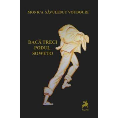 Daca treci Podul Soweto - Monica Savulescu Voudouri