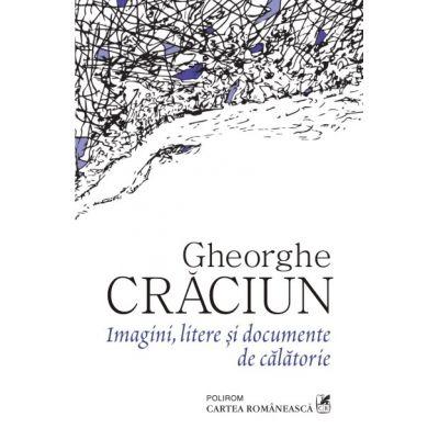 Imagini, litere si documente de calatorie - Gheorghe Craciun