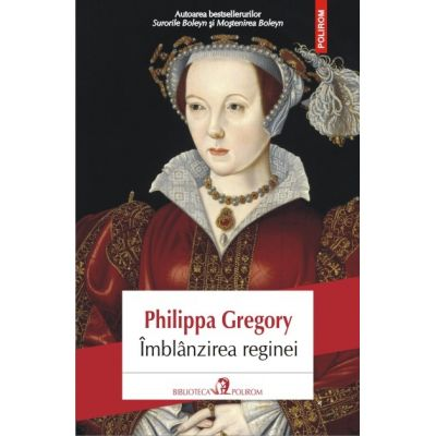 Imblinzirea reginei - Philippa Gregory