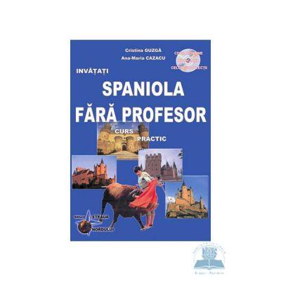 Invatati spaniola fara profesor ed. 5 - Curs practic cu CD - Ana-Maria Cazacu