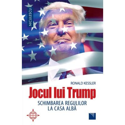 Jocul lui Trump. Schimbarea regulilor la Casa Alba - Ronald Kessler