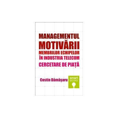 Managementul motivarii membrilor echipelor in industria telecom. Cercetare de piata - Costin Damasaru