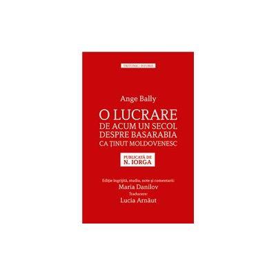 O lucrare de acum un secol despre Basarabia ca tinut moldovenesc. Publicata de N. Iorga