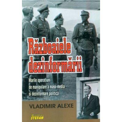 Razboaiele dezinformarii - Vladimir Alexe