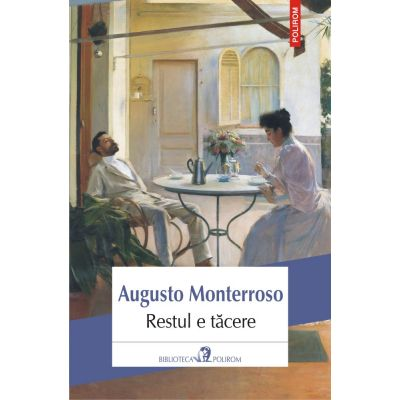 Restul e tacere - Augusto Monterroso