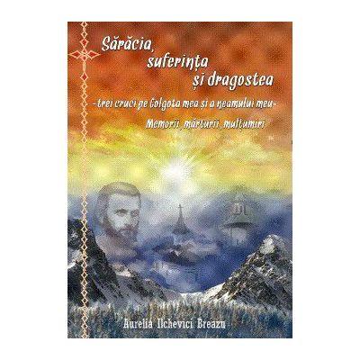 Saracia, suferinta si dragostea – trei cruci pe Golgota mea si a neamului meu - Aurelia Ilchevici Breazu