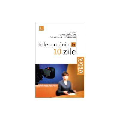 Teleromania in 10 zile - Ioan Dragan, Diana-Maria Cismaru