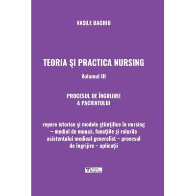 Teoria si practica nursing, Volumul III. Procesul de ingrijire a pacientului - Vasile Baghiu