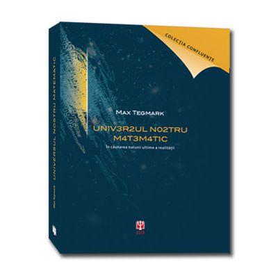 Universul nostru matematic. In cautarea naturii ultime a realitatii ( Editia a II-a) - Max Tegmark