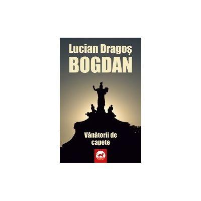 Vanatorii de capete - Lucian Dragos Bogdan