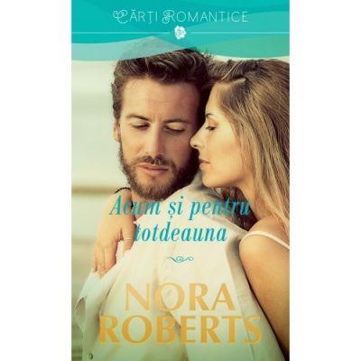 Acum si pentru totdeauna - Nora Roberts