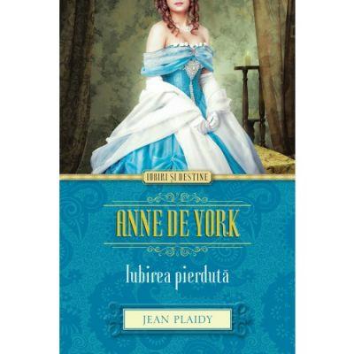 Anne de York. Iubirea pierduta - Jean Plaidy