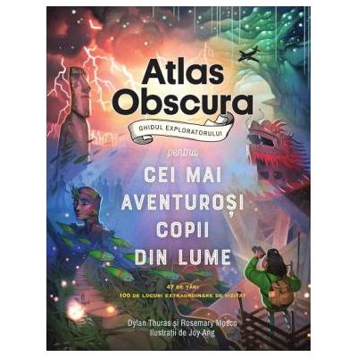 Atlas Obscura: ghidul exploratorului pentru cei mai aventurosi copii din lume - Dylan Thuras