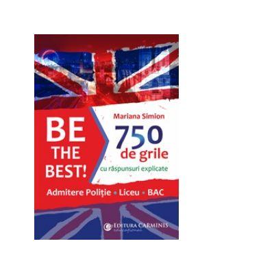 Be the Best! 750 de grile cu raspunsuri explicate. Admitere politie. Liceu. BAC - Mariana Simion