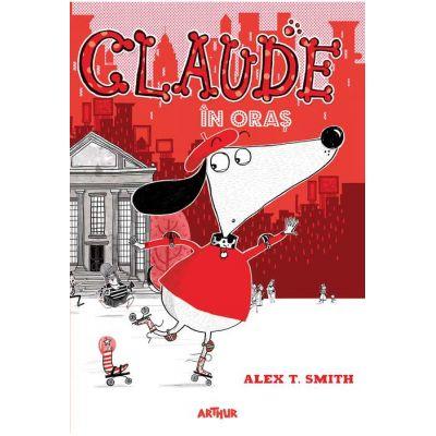 Claude volumul 1. Claude in oras - Alex T. Smith